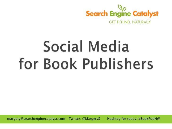 margery@searchenginecatalyst.com   Twitter: @MargeryS   Hashtag for today: #BookPubNW