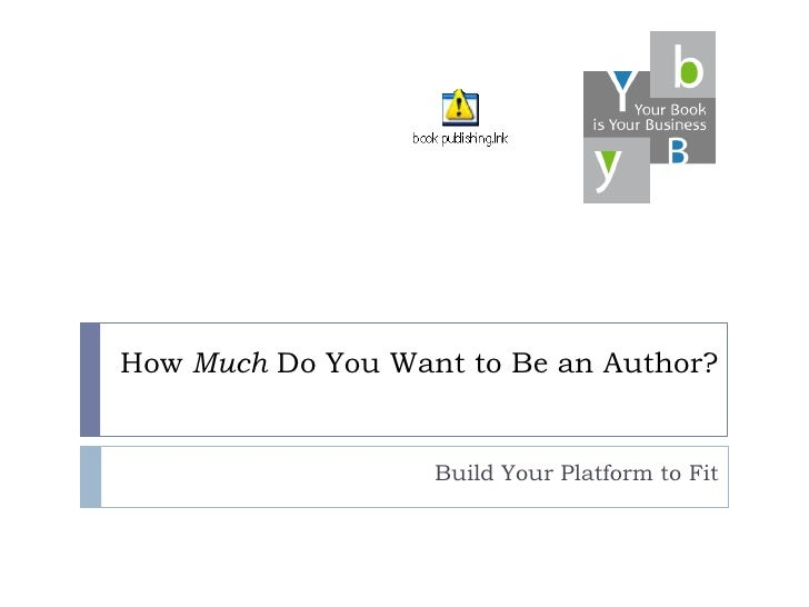 How Much Do You Want to Be an Author?<br />Build Your Platform to Fit<br />
