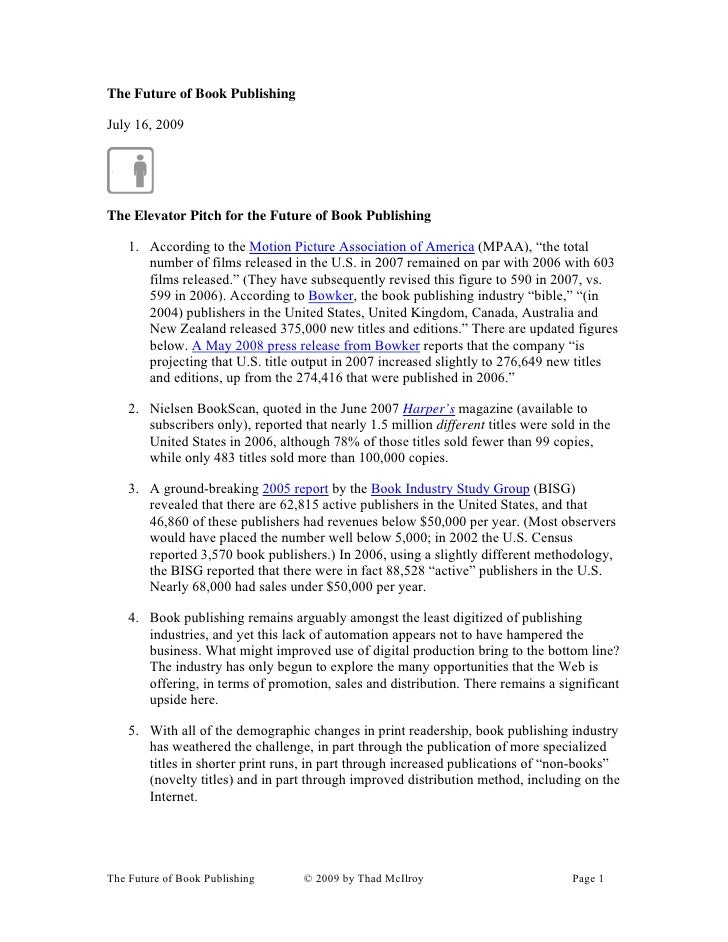 The Future of Book Publishing  July 16, 2009     The Elevator Pitch for the Future of Book Publishing      1. According to...