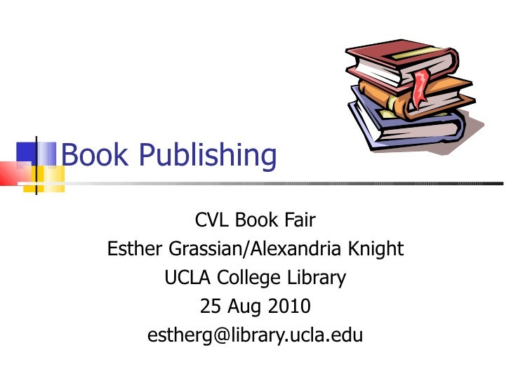 Book Publishing CVL Book Fair Esther Grassian/Alexandria Knight UCLA College Library 25 Aug 2010 [email_address]