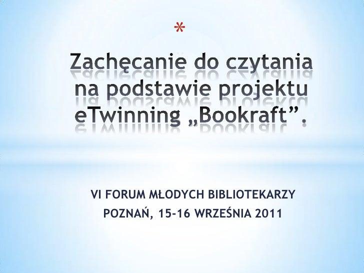 """Zachęcanie do czytania              na podstawie projektu eTwinning """"Bookraft"""".<br />VI FORUM MŁODYCH BIBLIOTEKARZY<br />P..."""