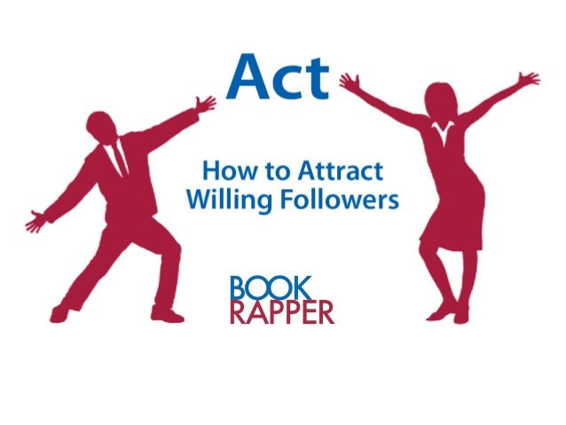 Act: How to Attract Willing Followers