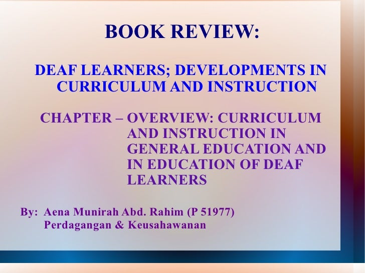 BOOK REVIEW: DEAF LEARNERS; DEVELOPMENTS IN CURRICULUM AND INSTRUCTION   CHAPTER – OVERVIEW: CURRICULUM     AND INSTRUCTIO...