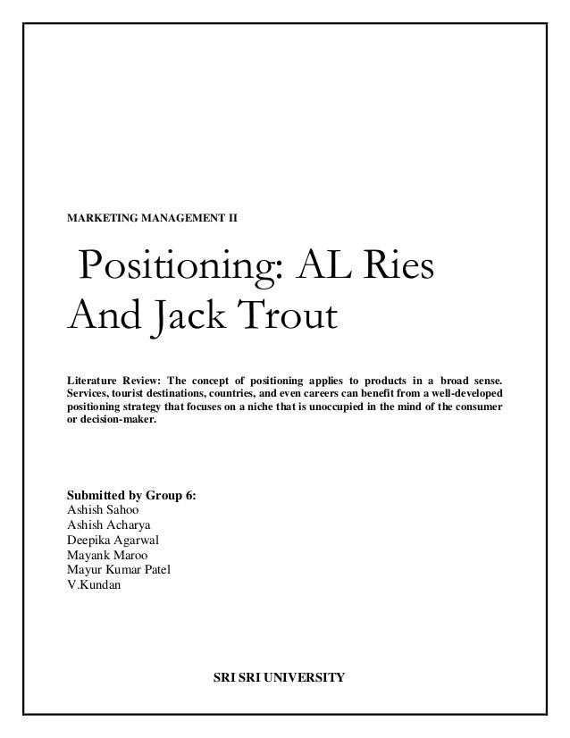 MARKETING MANAGEMENT IIPositioning: AL RiesAnd Jack TroutLiterature Review: The concept of positioning applies to products...