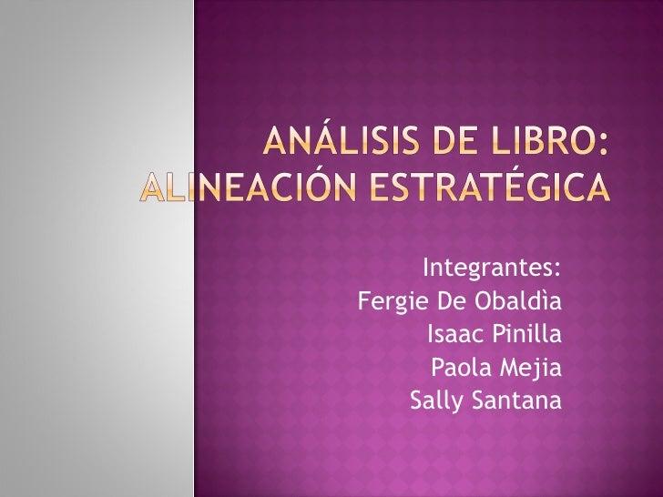 Integrantes: Fergie De Obaldìa Isaac Pinilla Paola Mejia Sally Santana