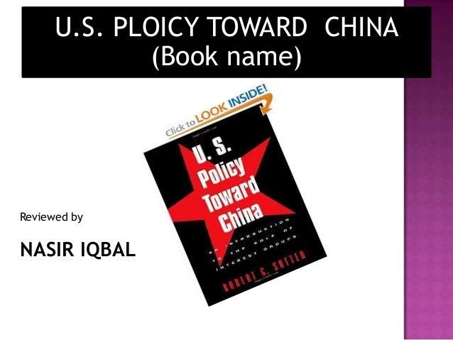 U.S. PLOICY TOWARD CHINA (Book name)  Reviewed by  NASIR IQBAL