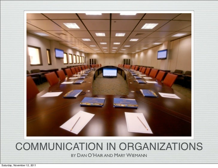 COMMUNICATION IN ORGANIZATIONS                              BY DAN O'HAIR AND MARY WIEMANNSaturday, November 12, 2011