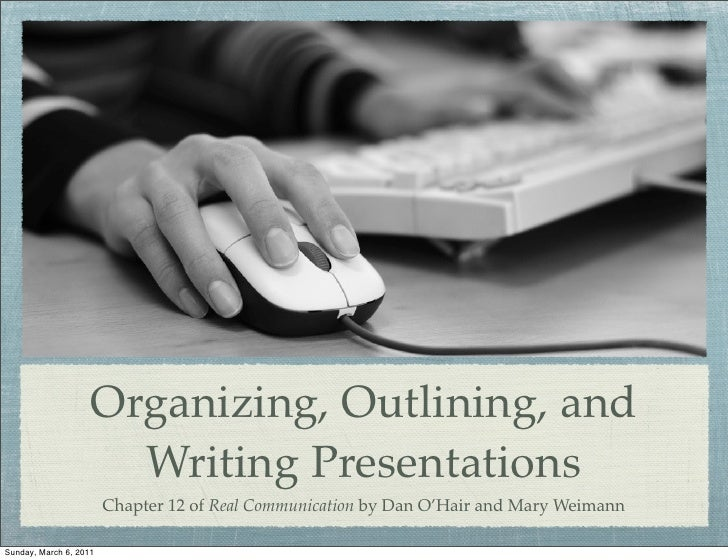 Organizing, Outlining, and                      Writing Presentations                        Chapter 12 of Real Communicat...