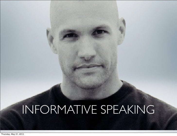 INFORMATIVE SPEAKINGThursday, May 31, 2012