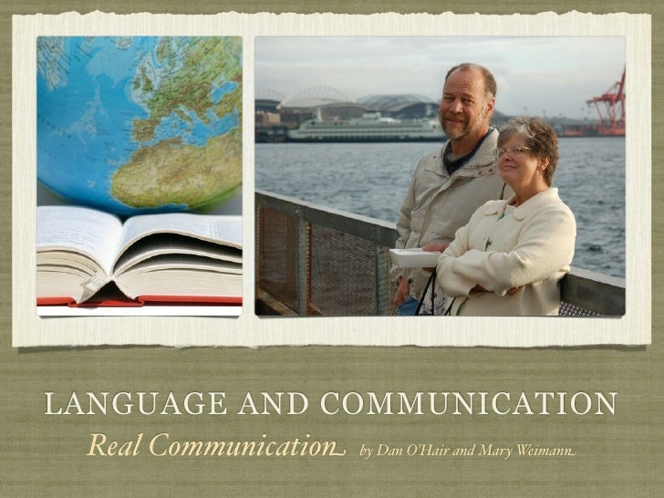 LANGUAGE AND COMMUNICATION  Real Communication by Dan O'Hair and Mary Weimann