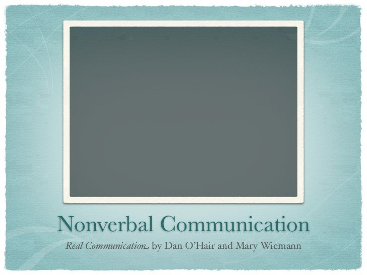 Nonverbal CommunicationReal Communication by Dan O'Hair and Mary Wiemann