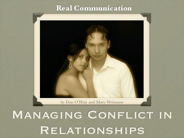 Real Communication      by Dan O'Hair and Mary WeimannManaging Conflict in   Relationships