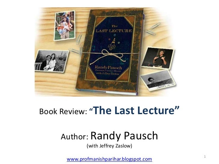 "Book Review: ""The        Last Lecture""     Author: Randy            Pausch             (with Jeffrey Zaslow)              ..."