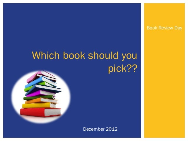 Book Review DayWhich book should you               pick??          December 2012