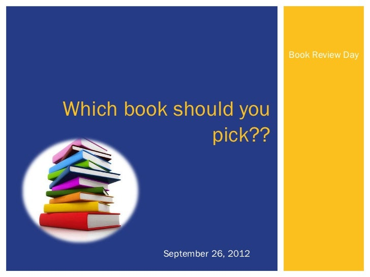 Book Review DayWhich book should you               pick??          September 26, 2012