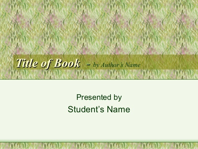 Title of Book - by Author's Name               Presented by             Student's Name
