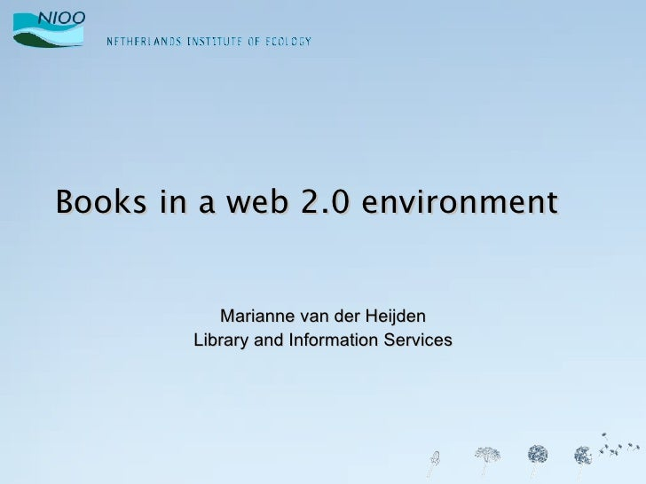 Books in a web 2.0 environment Marianne van der Heijden Library and Information Services