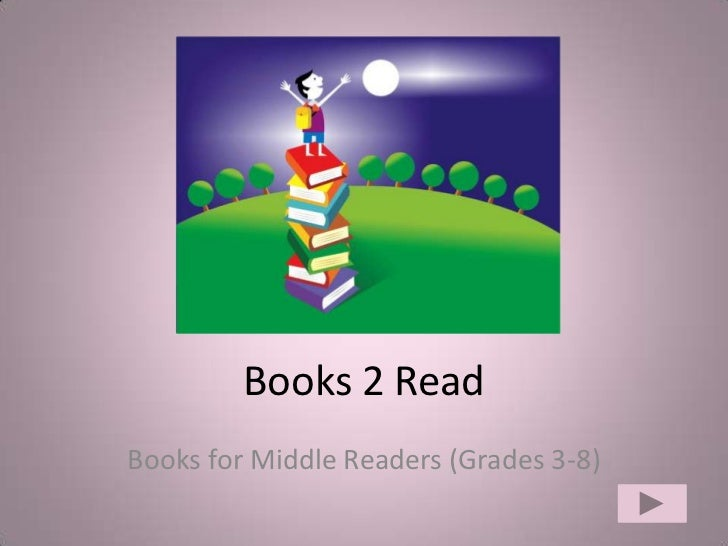 Books 2 Read<br />Books for Middle Readers (Grades 3-8)<br />
