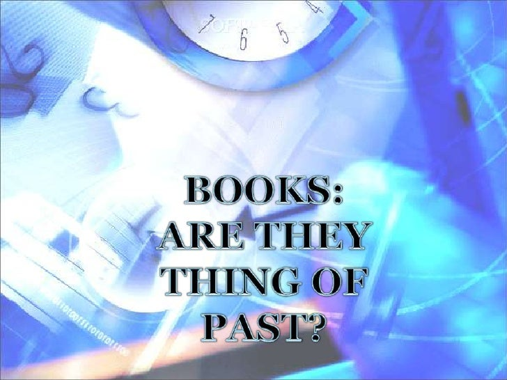 BOOKS:<br />ARE THEY THING OF PAST?<br />