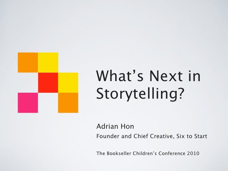 What's Next in Storytelling?  Adrian Hon Founder and Chief Creative, Six to Start  The Bookseller Children's Conference 20...