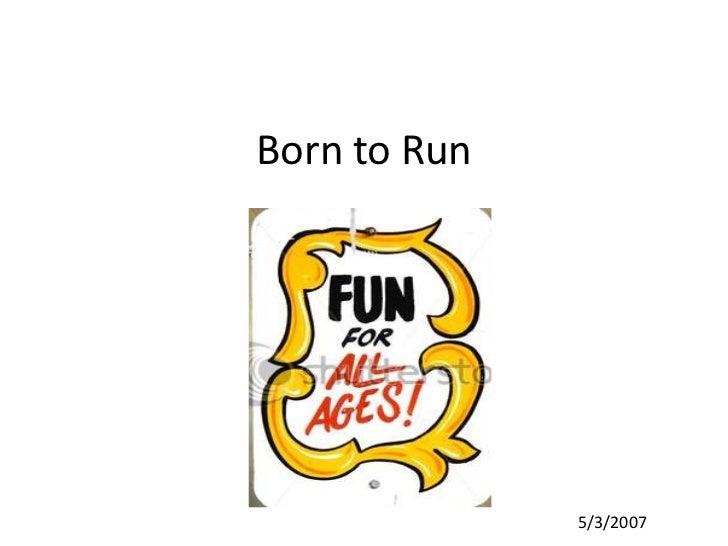 Born to Run<br />5/3/2007<br />