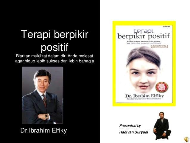 Terapi berpikir      positifBiarkan mukjizat dalam diri Anda melesatagar hidup lebih sukses dan lebih bahagia             ...