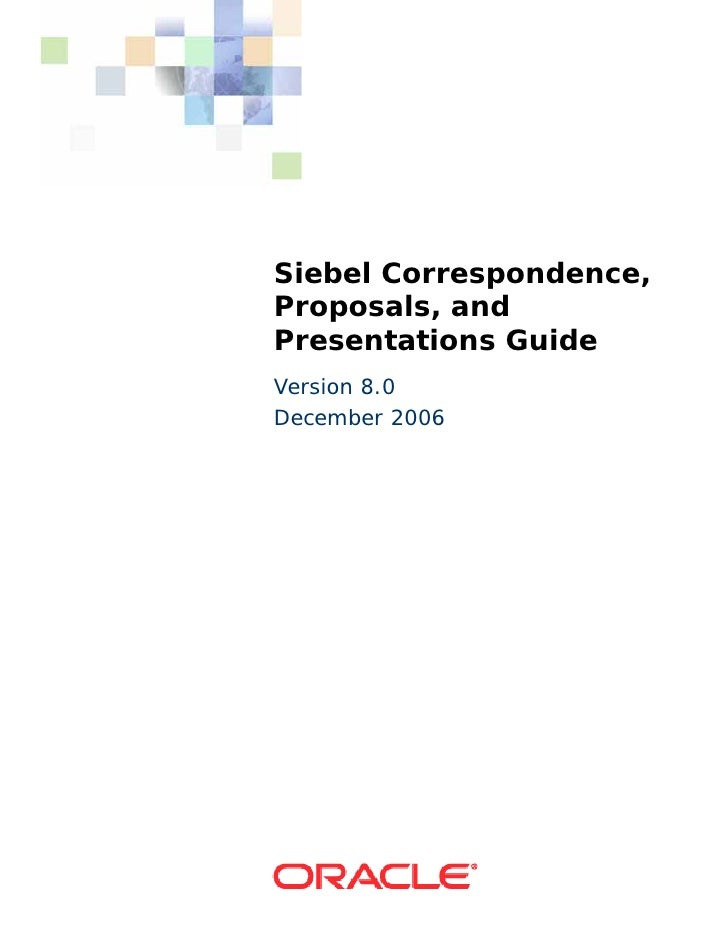 Siebel Correspondence, Proposals, and Presentations Guide Version 8.0 December 2006