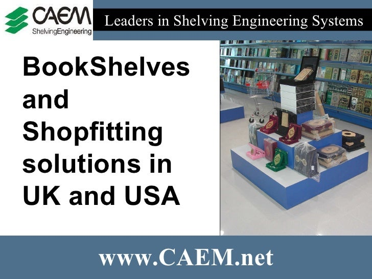 Leaders in Shelving Engineering Systems  www.CAEM.net BookShelves and Shopfitting solutions in UK and USA