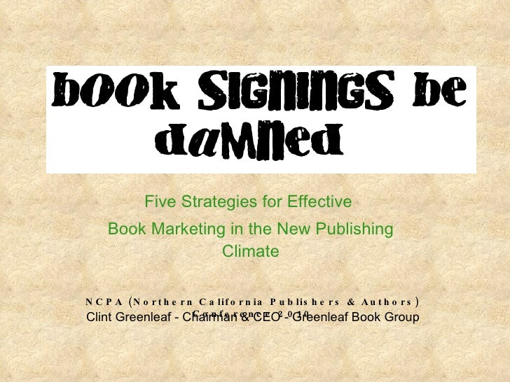 book signings be damned Five Strategies for Effective  Book Marketing in the New Publishing Climate NCPA (Northern Califor...