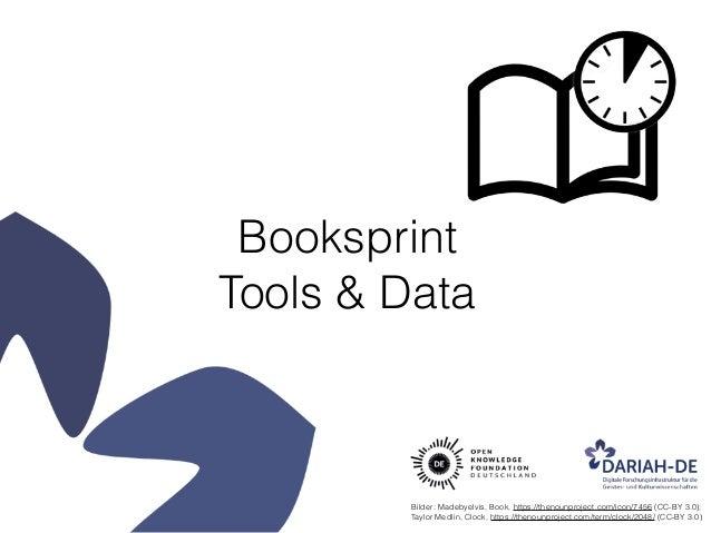 Booksprint Tools & Data Bilder: Madebyelvis, Book, https://thenounproject.com/icon/7456 (CC-BY 3.0); Taylor Medlin, Cloc...