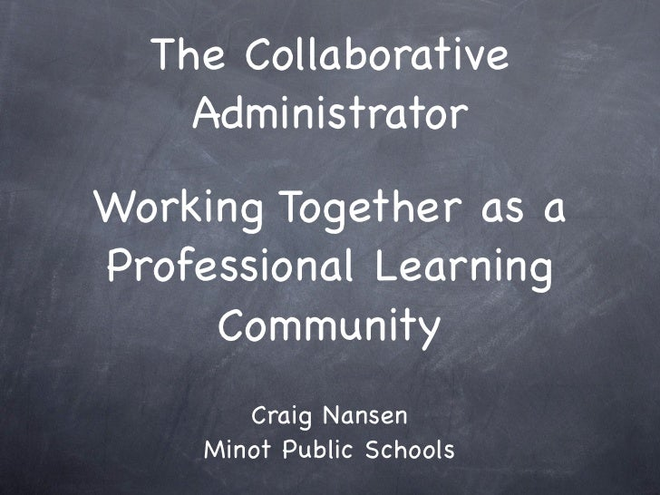 The Collaborative     Administrator  Working Together as a Professional Learning      Community        Craig Nansen     Mi...