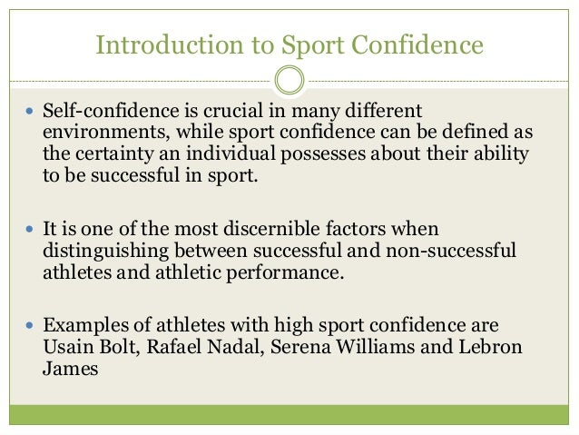 self confidence and sports performance The relationships among competitive orientation, sport-confidence, self-efficacy, anxiety, and performance by: jeffrey j martin and diane l gill.