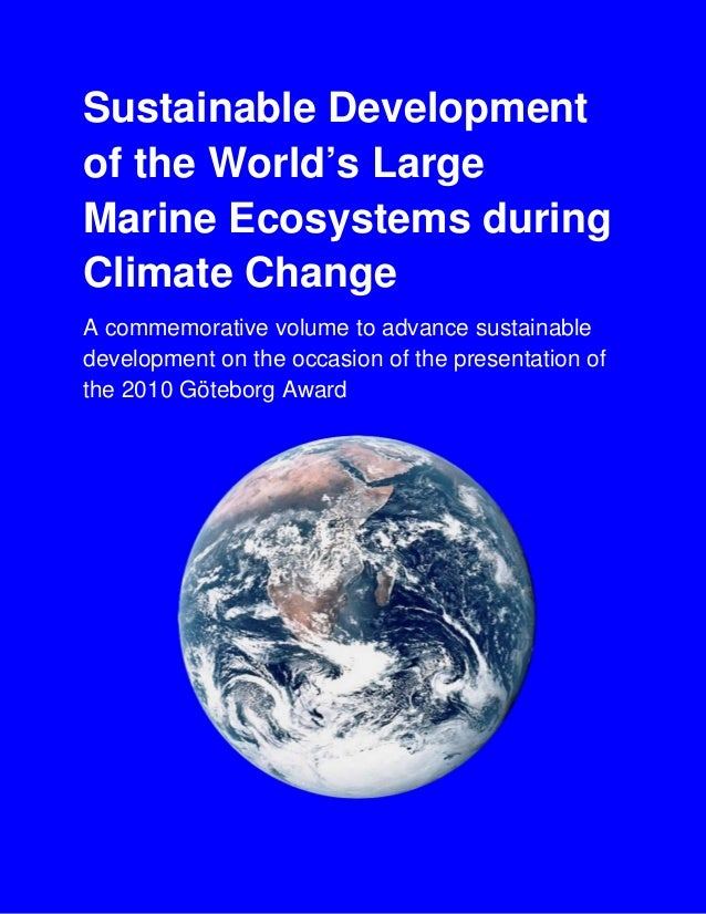 Sustainable Development of the World's Large Marine Ecosystems during Climate Change A commemorative volume to advance sus...