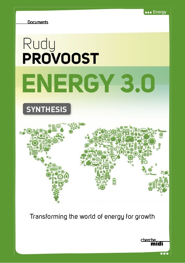 Energy RudyPROVOOSTENERGY3.0 Documents ENERGY 3.0 Rudy PROVOOST Transforming the world of energy for growth SYNTHESIS