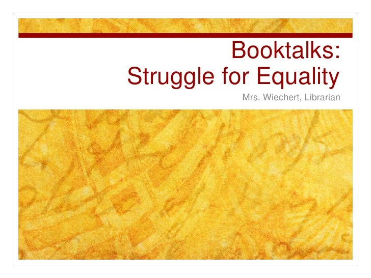 Booktalks:Struggle for Equality<br />Mrs. Wiechert, Librarian<br />