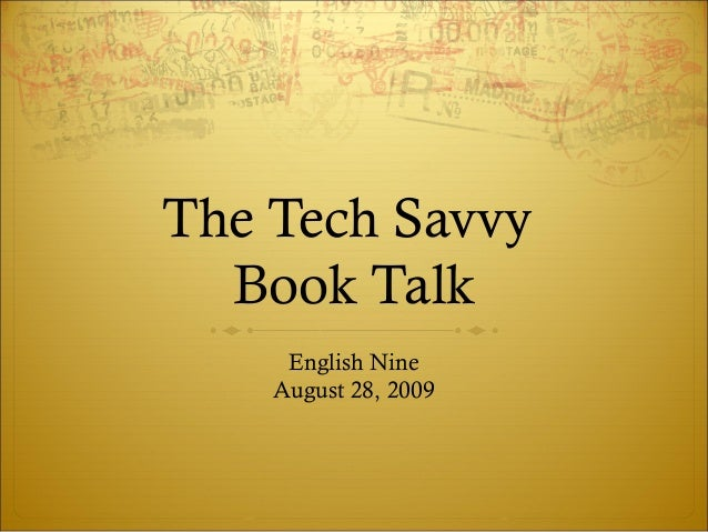 The Tech Savvy Book Talk English Nine August 28, 2009