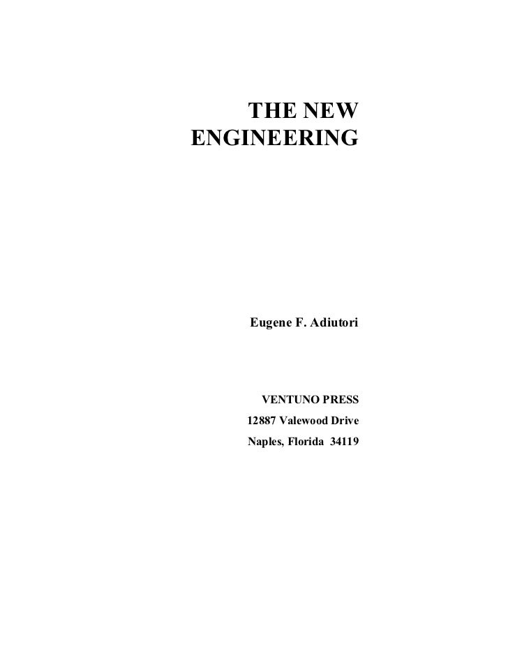 THE NEW ENGINEERING        Eugene F. Adiutori          VENTUNO PRESS    12887 Valewood Drive    Naples, Florida 34119