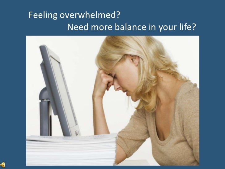 Feel overwhelmed?Want more balance in your life?<br />Feeling overwhelmed?<br />                 Need more balance in your...