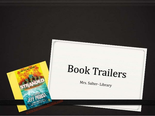 What is a Book Trailer? 0NOT a book review or plot  summary 0Sells a book and is a means of promotion 0Digital video or pr...