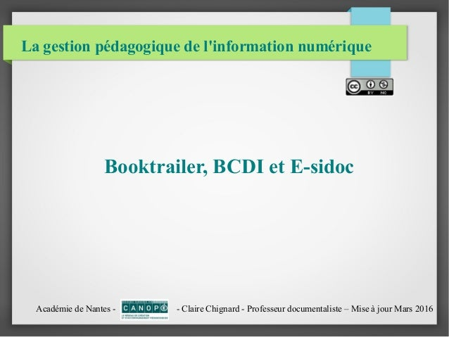 La gestion pédagogique de l'information numérique Booktrailer, BCDI et E-sidoc Académie de Nantes - - Claire Chignard - Pr...
