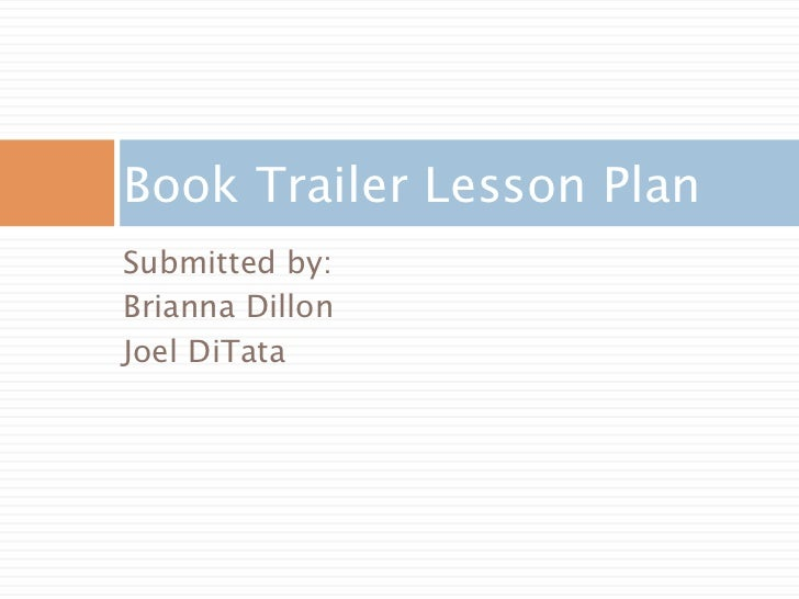 Book Trailer Lesson PlanSubmitted by:Brianna DillonJoel DiTata