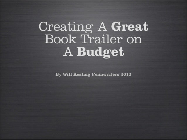 Creating A GreatBook Trailer onA BudgetBy Will Kesling Pennwriters 2013