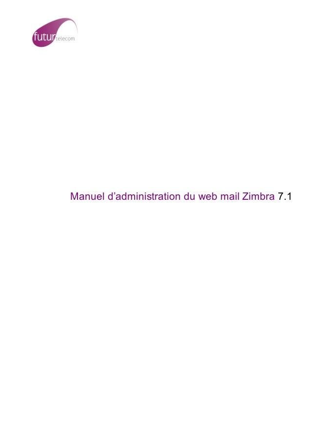 Manuel d'administration du web mail Zimbra 7.1                    ...