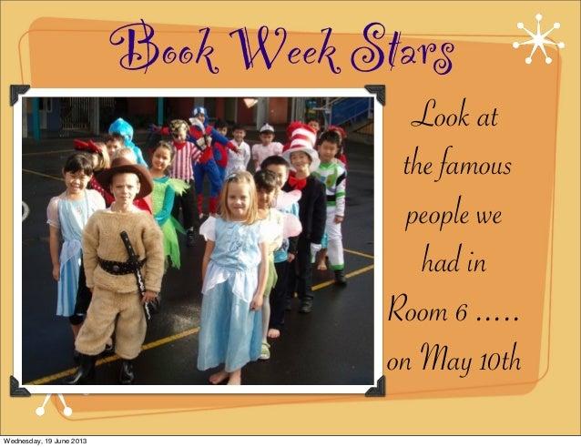 Book Week StarsLook atthe famouspeople wehad inRoom 6 .....on May 10thWednesday, 19 June 2013