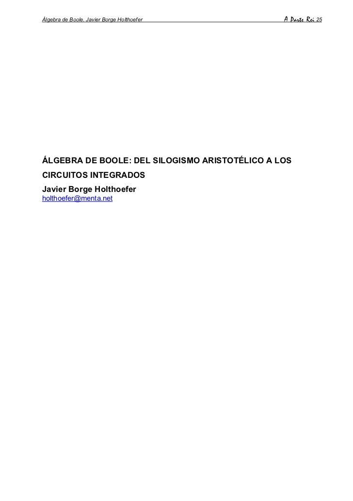 Álgebra de Boole. Javier Borge Holthoefer       A Parte Rei 25ÁLGEBRA DE BOOLE: DEL SILOGISMO ARISTOTÉLICO A LOSCIRCUITOS ...