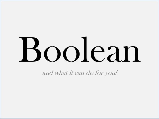 Booleanand what it can do for you!