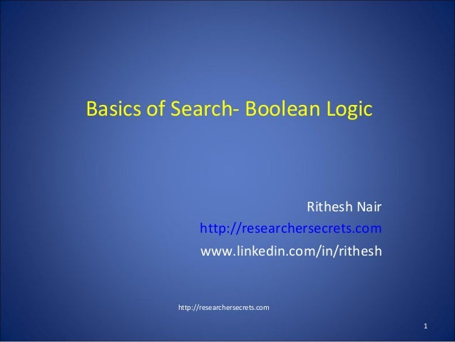 Basics of Search- Boolean Logic Rithesh Nair http://researchersecrets.com www.linkedin.com/in/rithesh http://researchersec...
