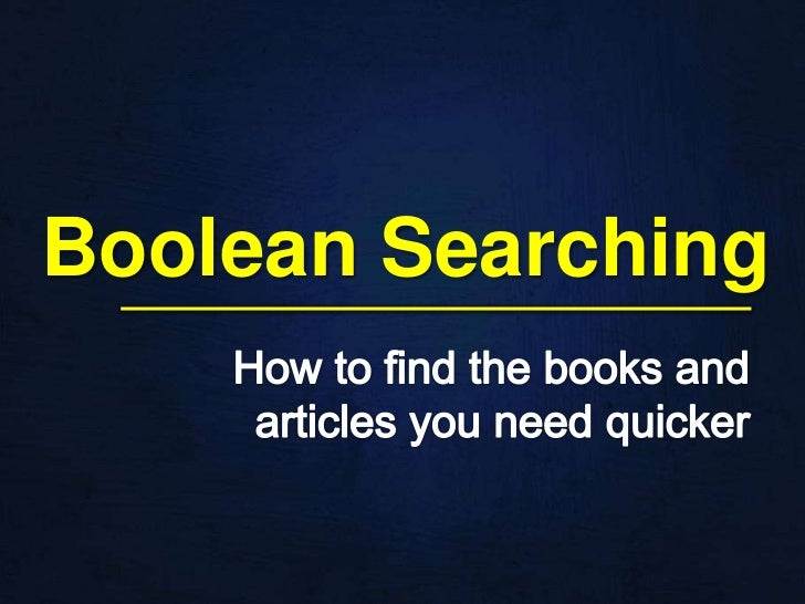 Boolean Searching<br />How to find the books and articles you need quicker<br />