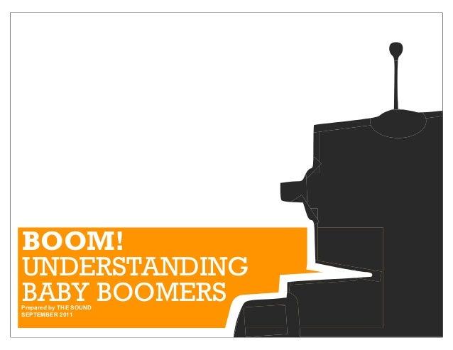 BOOM!UNDERSTANDINGBABY BOOMERSPrepared by THE SOUNDSEPTEMBER 2011