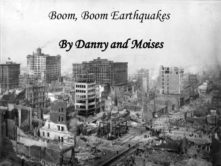 Boom, Boom Earthquakes   By Danny and Moises